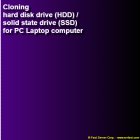 Cloning hard disk drive (HDD) / solid state drive (SSD) for PC Laptop computer
